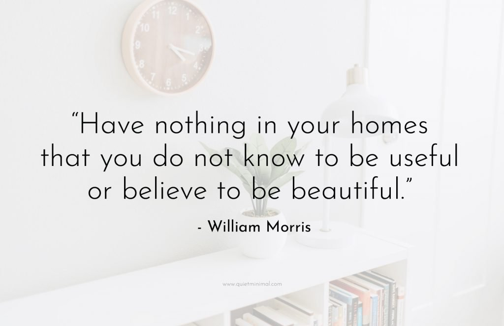 """""""Have nothing in your homes that you do not know to be useful or believe to be beautiful."""" -William Morris"""