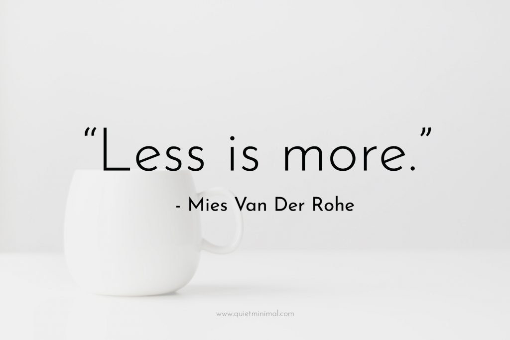 """""""Less is more."""" ― Mies Van Der Rohe"""