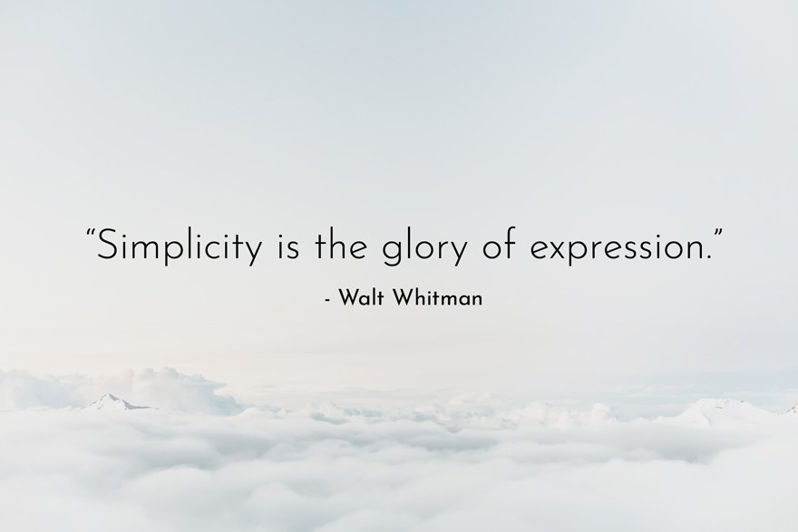 """""""Simplicity is the glory of expression."""" - Walt Whitman"""