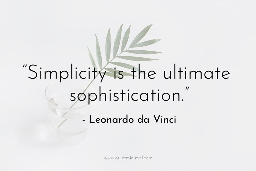"""""""Simplicity is the ultimate sophistication."""" - Leonardo da Vinci"""